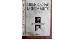 Chiens et chats : le guide santé de A à Z / Jean Cuvelier   Cuvelier, Jean. Auteur