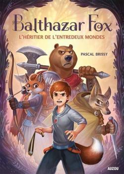 Balthazar Fox. 1, L'héritier de l'entredeux mondes. Pascal Brissy | Brissy, Pascal (1969-....). Auteur