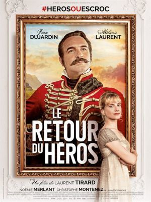Le retour du héros / Laurent Tirard (réal) | Tirard, Laurent (1967-....). Metteur en scène ou réalisateur. Scénariste