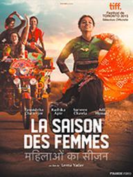 Saison des femmes (La) / Leena Yadav, réal.   Yadav, Leena. Metteur en scène ou réalisateur. Scénariste. Producteur