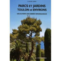 Parcs et jardins Toulon et environs : Découverte des arbres remarquables / Claude Leray | Leray, Claude. Auteur