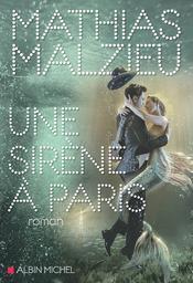 Une sirène à Paris / Mathias Malzieu | Malzieu, Mathias (1974-....). Auteur