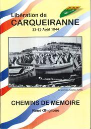 Libération de Carqueiranne = Chemin de mémoire : 22-23 Août 1944 / René Ghiglione | Ghiglione, René. Auteur