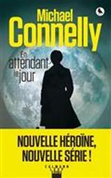 En attendant le jour / Michael Connelly | Connelly, Michael (1956-....). Auteur