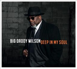 Deep in my soul / Big Daddy Wilson | Wilson , Big Daddy