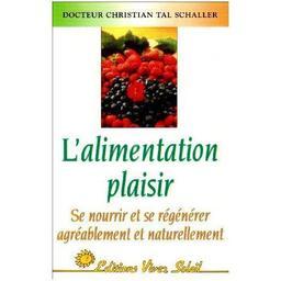 Alimentation-plaisir : manger consciemment / Docteur Christian Tal-Schaller | Schaller, Christian-Tal. Auteur