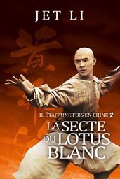 Il était une fois en Chine. 02, La secte du lotus blanc / Hark Tsui, (réal.) | Tsui, Hark (1950-....). Metteur en scène ou réalisateur. Scénariste
