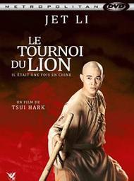 Il était une fois en Chine. 03, Le tournoi du Lion / Hark Tsui, (réal.)   Tsui, Hark (1950-....). Metteur en scène ou réalisateur. Scénariste