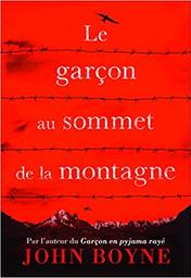 Le garçon au sommet de la montagne / John Boyne   Boyne, John (1971-....). Auteur