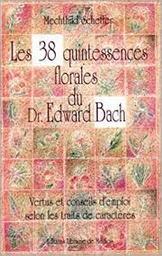 Les 38 quintessences florales du Dr Edward Bach : vertus et conseils d'emploi selon les traits de caractères / Mechthild Scheffer | Scheffer, Mechthild. Auteur