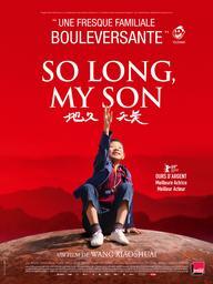 So long, my son / Xiaoshuai Wang, réal.   Wang, Xiaoshuai (1966-....). Metteur en scène ou réalisateur. Scénariste. Producteur