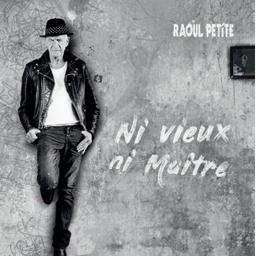 Ni vieux, ni maître / Raoul Petite | Raoul Petite