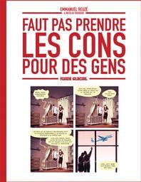 Faut pas prendre les cons pour des gens. 1 / scénario Emmanuel Reuzé & Nicolas Rouhaud   Reuzé, Emmanuel (1969-....). Auteur