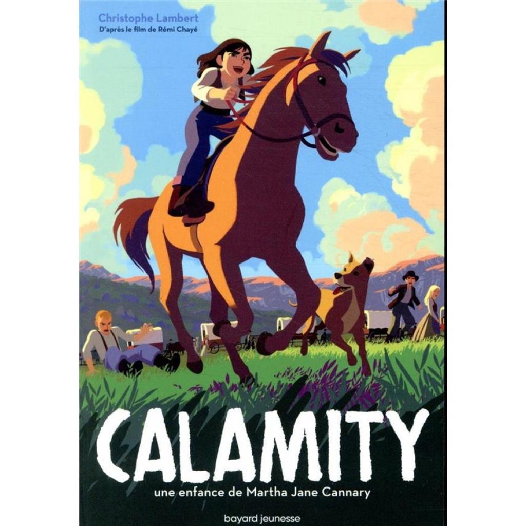 Calamity - Une enfance de Martha Jane Cannary / Rémi Chayé, réal.   Chayé, Rémi. Metteur en scène ou réalisateur. Scénariste