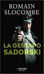 La Gestapo Sadorski / Romain Slocombe   Slocombe, Romain (1953-....). Auteur