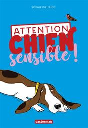 Attention chien sensible ! / Sophie Dieuaide | Dieuaide, Sophie (1962-....). Auteur