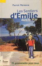Les plus beaux sentiers d'Emilie dans le Var / Patrick Mérienne | Mérienne, Patrick. Auteur