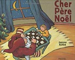 Cher Père Noël / Jeanne Ashbé | Ashbé, Jeanne (1955). Auteur