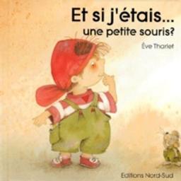 Et si j'étais... une petite souris? / Eve Tharlet   Tharlet, Eve. Auteur