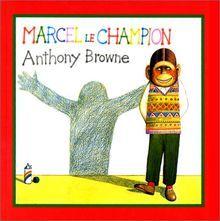 Marcel le champion / Anthony Browne   Browne, Anthony. Auteur