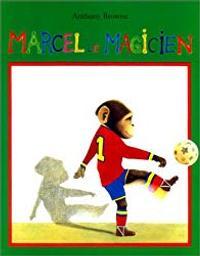 Marcel le magicien / Anthony Browne | Browne, Anthony. Auteur