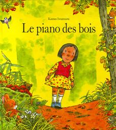 Le Piano des bois / Kazuo Iwamura | Iwamura, Kazuo. Auteur