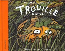 Trouille, la citrouille / Thierry Magnier   Magnier, Thierry. Auteur
