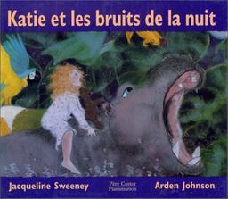 Katie et les bruits de la nuit / Jacqueline Sweeney | Sweeney, Jacqueline. Auteur