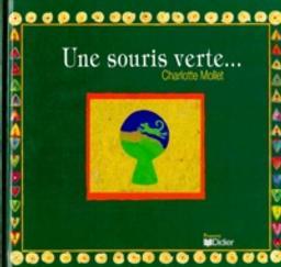 Une souris verte... / Charlotte Mollet | Mollet, Charlotte. Auteur