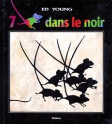 Sept souris dans le noir / Ed Young | Young, Ed. Auteur