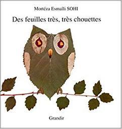 Des feuilles très très chouettes / Mortéza Esmaîli Sohi   Sohi, Mortéza Esmaîli. Auteur