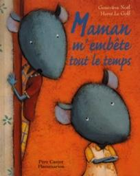 Maman m'embête tout le temps / Geneviève Noël | Noël, Geneviève. Auteur