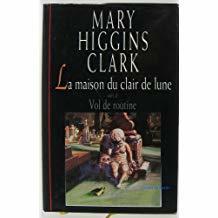 La maison du clair de lune = Suivi de Vol de routine / Mary Higgins Clark | Clark, Mary Higgins ((1927...)). Auteur