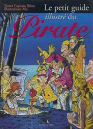 Le petit guide illustré du pirate / texte Cap'tain Bilou   Cap'tain Bilou. Auteur