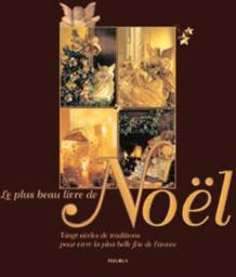 Le plus beau livre de Noël : vingt siècles de traditions pour vivre la plus belle fête de l'année / textes Florence Laborde-Maisonnave, Karine-Marie Amiot, Marie-Luce Cazamayou et al. |
