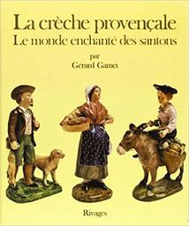 La Crèche provençale : le monde enchanté des santons / Gérard Gamet | Gamet, Gérard. Auteur