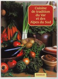 Cuisine de tradition du Var et des Alpes du Sud / Centre culturel provençal de Draguignan   Centre Régional Provençal de Draguignan. Auteur