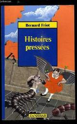 Histoires pressées / Bernard Friot | Friot, Bernard. Auteur