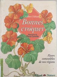 Bonnes à croquer : fleurs comestibles de nos régions / Gilbert Fabiani, Pierre Laroche | Fabiani, Gilbert. Auteur