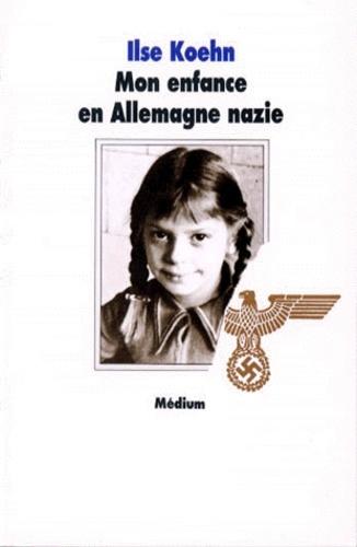 Mon enfance en Allemagne nazie / Ilse Koehn | Koehn, Ilse. Auteur