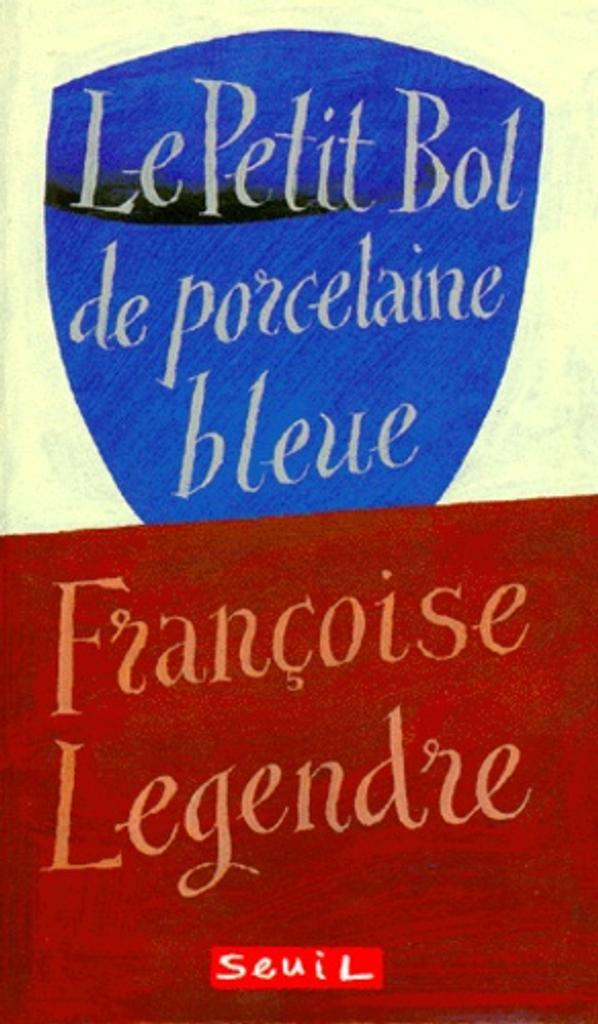 Le petit bol de porcelaine bleue / Françoise Legendre | Legendre, Françoise. Auteur