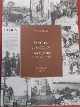 Hyères et sa région dans la guerre de 1939 à 1945 / Vincent Borel   Borel, Vincent (1932-....). Auteur