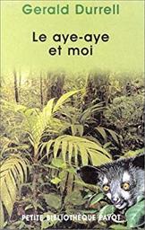 Le Aye-aye et moi / Gerald Durrell | Durrell, Gerald. Auteur