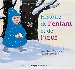Histoire de l'enfant et de l'oeuf / Jean-Claude Mourlevat   Mourlevat, Jean-Claude. Auteur