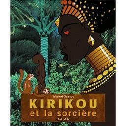 Kirikou et la sorcière / Michel Ocelot   Ocelot, Michel (1943-....). Auteur