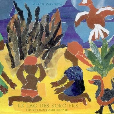 Le lac des sorciers : conte traditionnel africain / adapt. et raconté par Marcel Zaragoza | Zaragoza, Marcel. Auteur