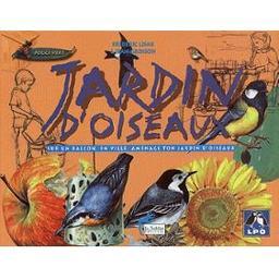 Jardin d'oiseaux : sur un balcon, en ville, aménage ton jardin d'oiseaux / Frédéric Lisak | Lisak, Frédéric. Auteur