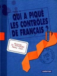 Qui a piqué les contrôles de français ? / Nicolas de Hirsching, Fanny Joly | Hirsching, Nicolas de. Auteur