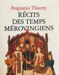 Récits des temps mérovingiens / Augustin Thierry | Thierry, Augustin (1795-1856). Auteur