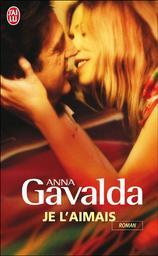 Je l'aimais / Anna Gavalda   Gavalda, Anna. Auteur